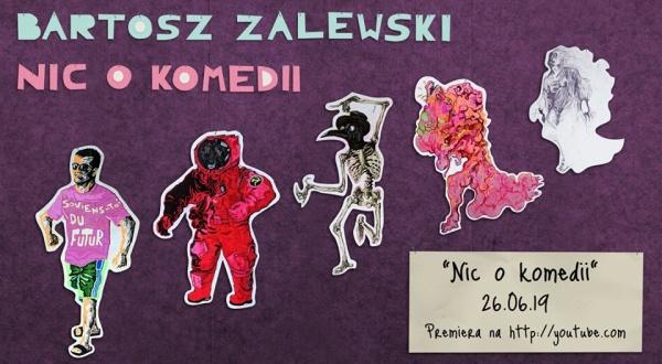 Bartosz Zalewski - Nic o komedii / Premiera na YouTube